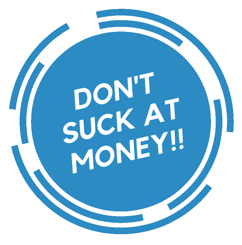"""""""Don't Suck at Money!!"""""""